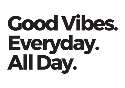 Good Vibes. Everyday. All Day.